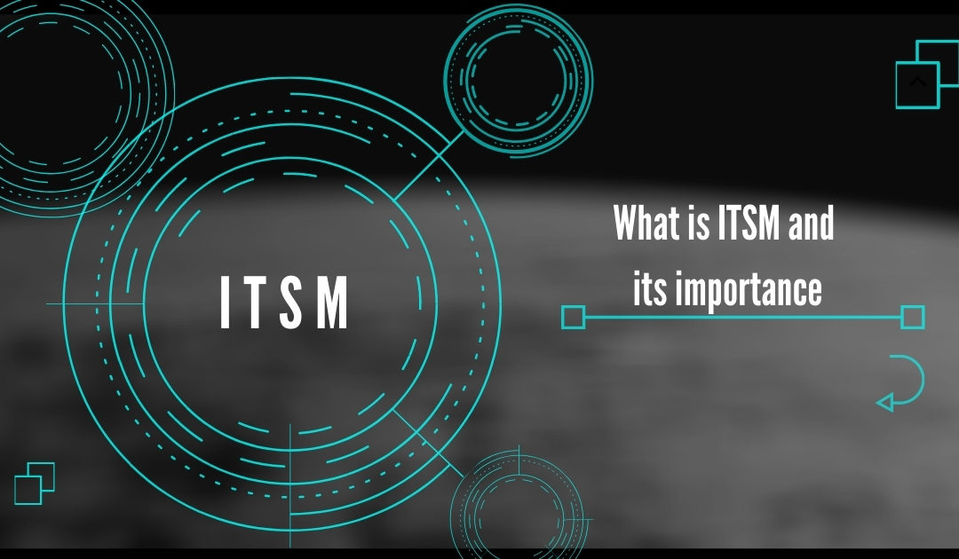 What is ITSM and its importance