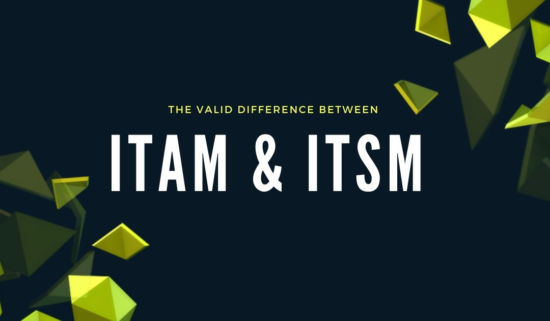The Valid Difference Between ITAM and ITSM