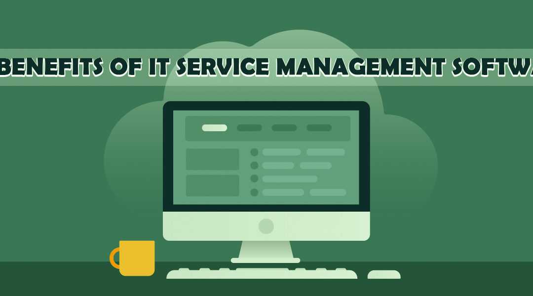 5 Benefits of IT Service Management Software