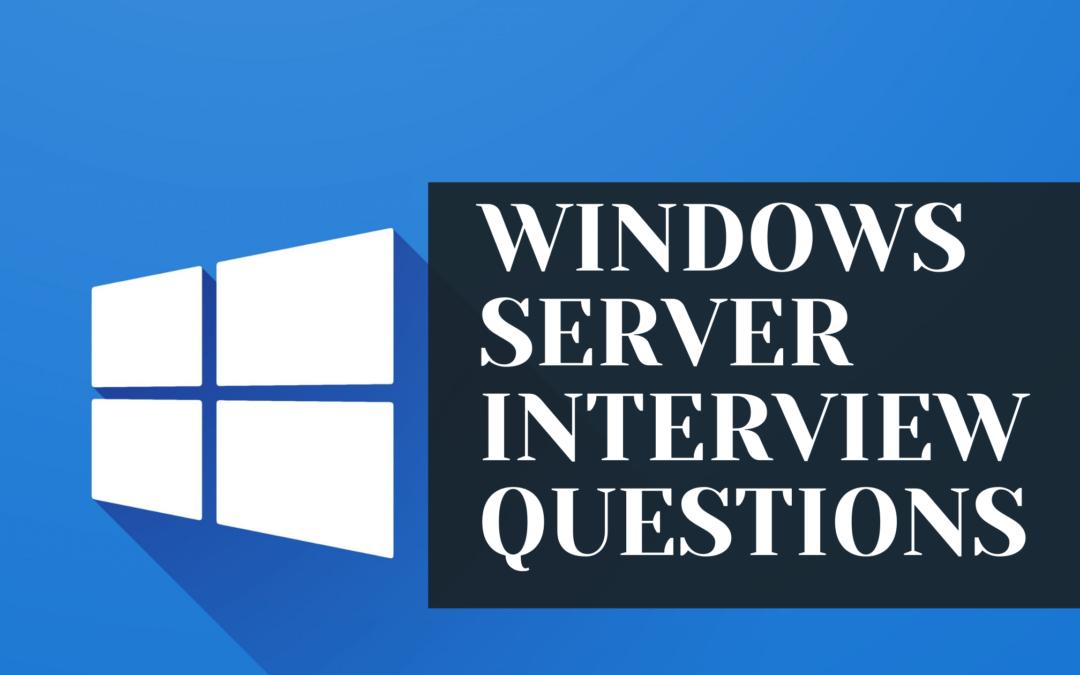 WINDOWS SERVER INTERVIEW QUESTIONS